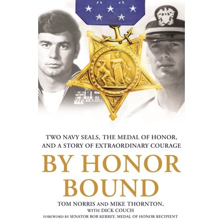 By Honor Bound : Two Navy SEALs, the Medal of Honor, and a Story of Extraordinary (Navy Seal Congressional Medal Of Honor Recipients)