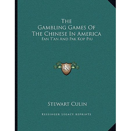 The Gambling Games of the Chinese in America : Fan t'An and Pak Kop Piu