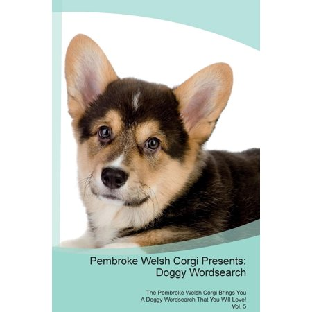 Pembroke Welsh Corgi Presents: Doggy Wordsearch the Pembroke Welsh Corgi Brings You a Doggy Wordsearch That You Will Love! Vol. 5 (Paperback)](Doggy High Five)