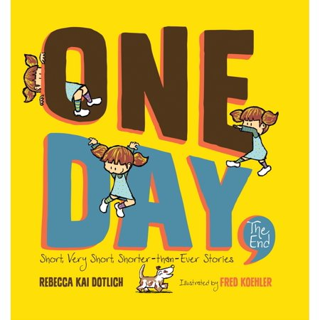 One Day, the End.: Short, Very Short, Shorter-Than-Ever Stories (Hardcover)