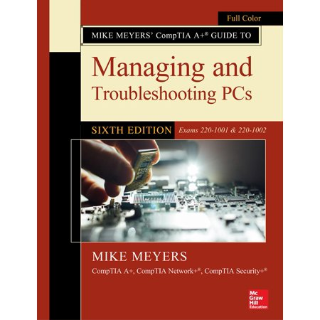 Mike Meyers' Comptia A+ Guide to Managing and Troubleshooting Pcs, Sixth Edition (Exams 220-1001 & (Computer Networks A Systems Approach 6th Edition)