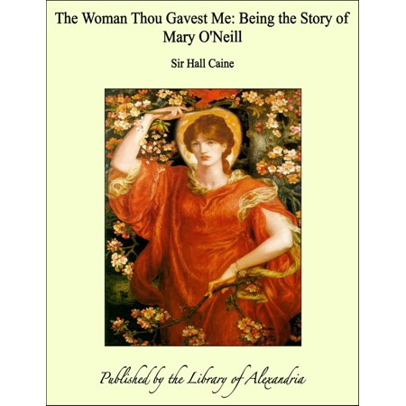 The Woman Thou Gavest Me: Being the Story of Mary O'Neill - (Guide Me O Thou Great Jehovah Words)