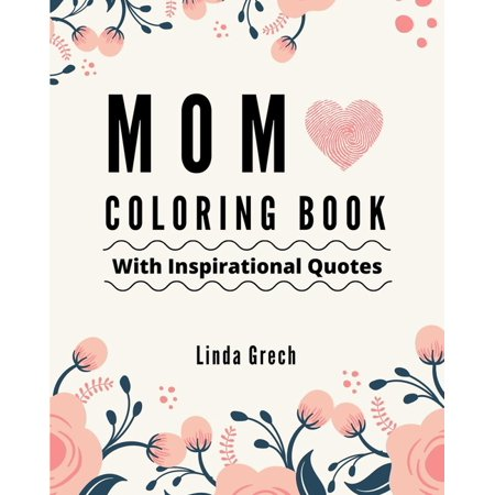 Mom Coloring Book With Inspirational Quotes: The Gift for Coloring for Amazing Mommy's Relaxation - From Daughter, Son, Kids, Friend, In Law - Present Ideas for Birthday, Christmas, Mother's Day, Anni ()