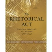 The Rhetorical ACT : Thinking, Speaking, and Writing Critically