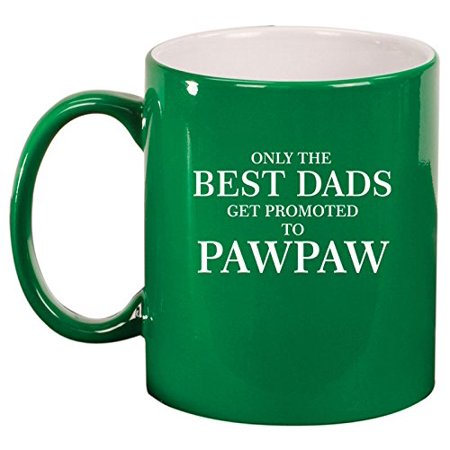 Ceramic Coffee Tea Mug Cup Only The Best Dads Get Promoted To Pawpaw (Green Coffee Best Share)