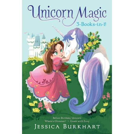 Unicorn Magic 3-Books-in-1! : Bella's Birthday Unicorn; Where's Glimmer?; Green with Envy - Dark Magic Book