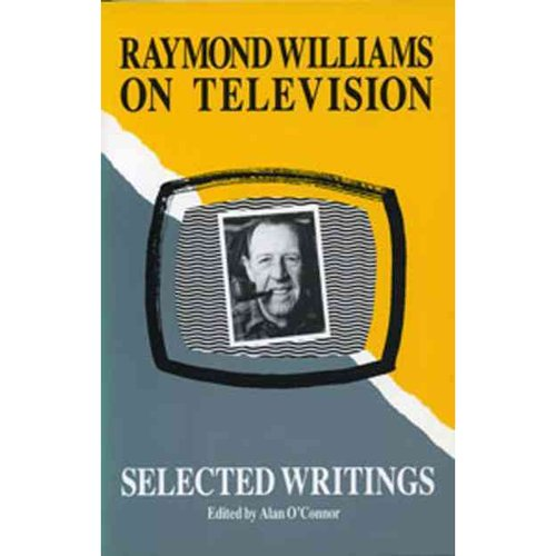 Raymond Williams on Television: Selected Writings