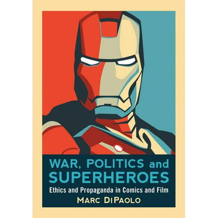 War, Politics and Superheroes: Ethics and Propaganda in Comics and Film - eBook