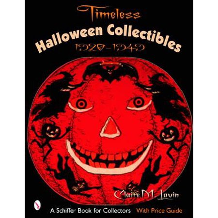 Timeless Halloween Collectibles : 1920 to 1949, a Halloween Reference Book from the Beistle Company Archive with Price Guide (Halloween 1920)