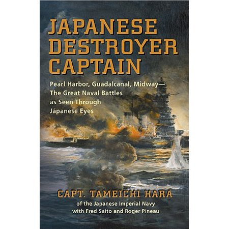 - Japanese Destroyer Captain : Pearl Harbor, Guadalcanal, Midway - The Great Naval Battles as Seen Through Japanese Eyes