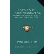 Forty Years' Correspondence V6 : Between Geniuses of Both Sexes, and James Elphinston (1791)