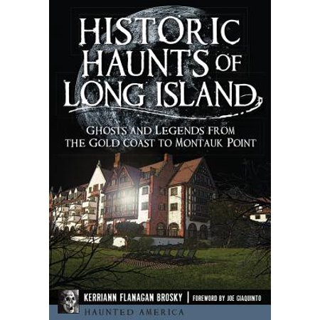 Historic Ghosts - Historic Haunts of Long Island : Ghosts and Legends from the Gold Coast to Montauk Point