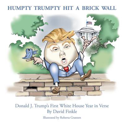 Humpty Trumpty Hit a Brick Wall : Donald J. Trump's First White House Year in