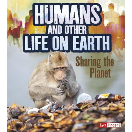 Humans and Other Life on Earth : Sharing the