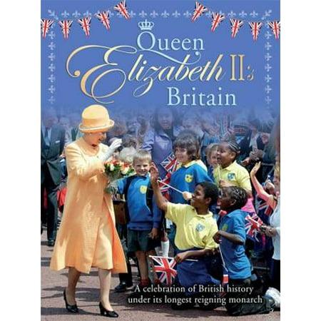 Queen Elizabeth II's Britain : A celebration of British history under its longest reigning