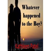 Whatever Happened to the Boy? The Boy and the Girl Saga - eBook