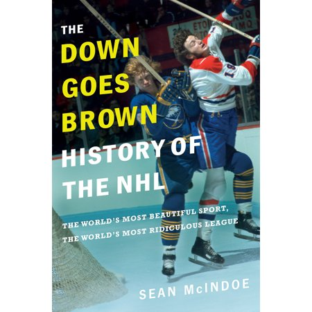 The Down Goes Brown History of the NHL : The World's Most Beautiful Sport, the World's Most Ridiculous (Importance Of A Cool Down In Sport)
