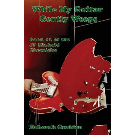 While My Guitar Gently Weeps : Book #2 of the Jp Kinkaid (While My Guitar Gently Weeps Love Version)