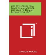 Vox Stellarum or a Loyal Almanack for the Year of Human Redemption 1847