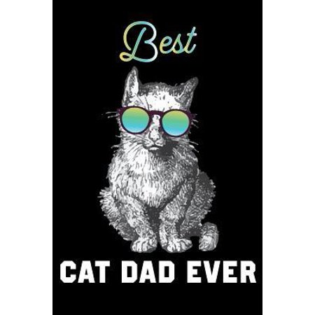 Best Cat Dad Ever: Cat Dad Gift for Cat Lover Daily Positivity Journal For Happiness, Wellness, Mindfulness & Self Care - Inspirational J (Best Cat Names Ever)