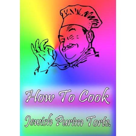 How To Cook Jewish Purim Torte - eBook](Jewish Halloween Purim)