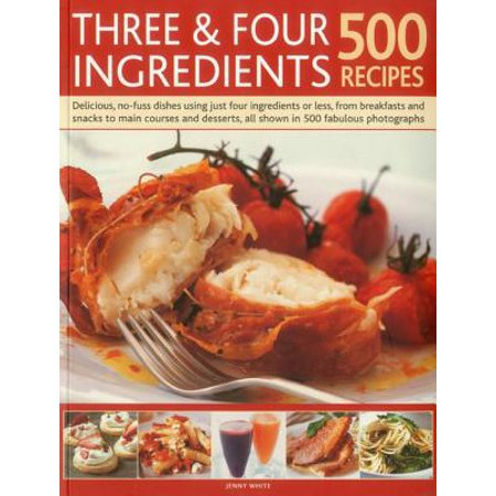 Three & Four Ingredients: 500 Recipes : Delicious, No-Fuss Dishes Using Just Four Ingredients or Less, from Breakfast and Snacks to Main Courses and Desserts, All Shown in 500 Fabulous Photographs - Main Course Dishes For Halloween