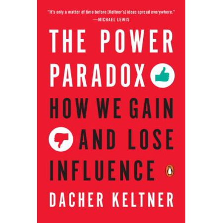 The Power Paradox  How We Gain And Lose Influence