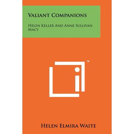 Valiant Companions : Helen Keller and Anne Sullivan (Images Of Helen Keller And Anne Sullivan)