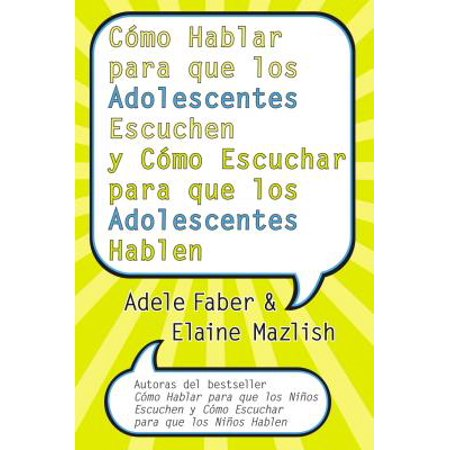 Cómo Hablar Para Que Los Adolescentes Escuchen Y Cómo Escuchar Para Que Los Adol : Y Cómo Escuchar Para Que Los Adolocentes (Que Debo Aprender Primero Para Hablar Ingles)