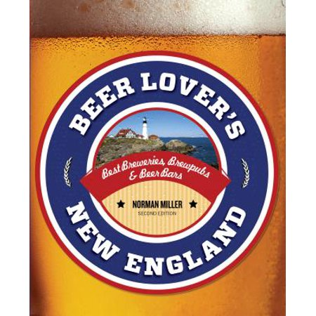 Beer Lover's New England : Best Breweries, Brewpubs & Beer (Best Beers By State)