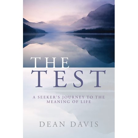 The Test: A Seeker's Journey to the Meaning of Life - (Lifes A Journey Not A Destination Meaning Tagalog)