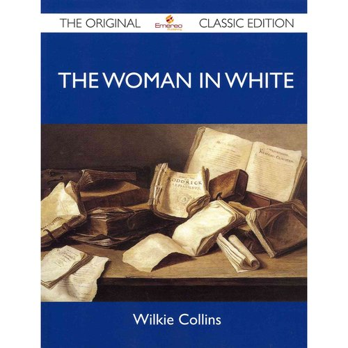The Woman in White - The Original Classic Edition