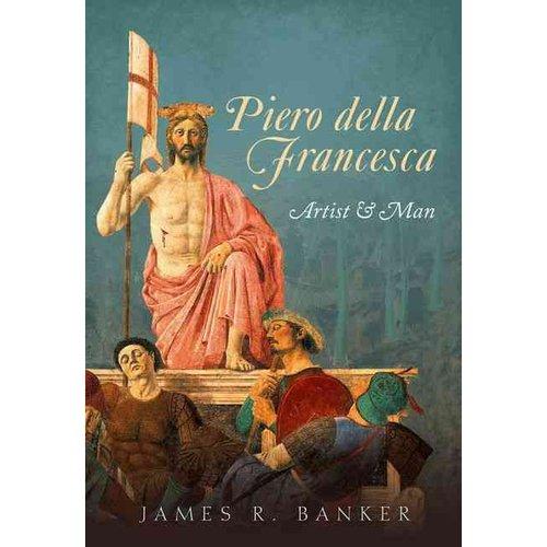Piero Della Francesca: Artist & Man