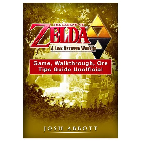 The Legend of Zelda a Link Between Worlds Game, Walkthrough, Ore, Tips Guide Unofficial (Paperback) - Legend Of Link