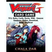 Cardfight Vanguard Card Game, TCG, Rules, Cards, Decks, Wiki, Amazon, Database, Online, Download, Guide Unofficial - eBook