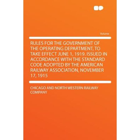 Rules for the Government of the Operating Department, to Take Effect June 1, 1919. Issued in Accordance with the Standard Code Adopted by the American Railway Association, November 17,
