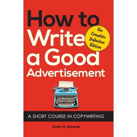 How to Write a Good Advertisement : A Short Course in Copywriting (Hardcover)