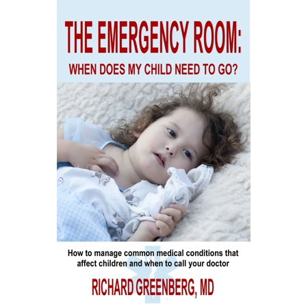 The Emergency Room: When Does My Child Need to Go? - eBook ()