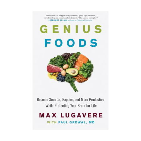 Genius Foods : Become Smarter, Happier, and More Productive While Protecting Your Brain for