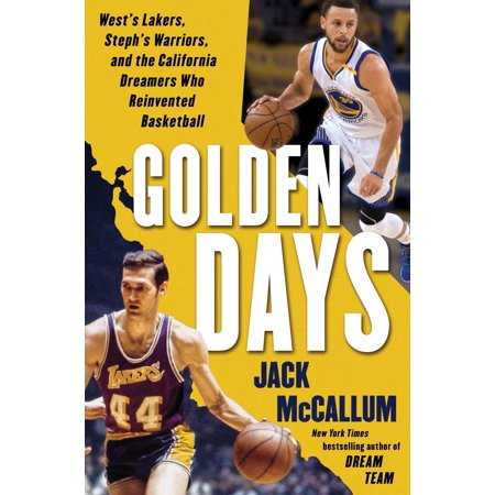 Golden Days : West's Lakers, Steph's Warriors, and the California Dreamers Who Reinvented Basketball (Diy Baskets)