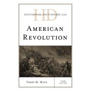 Historical Dictionaries of War, Revolution, and Civil Unrest: Historical Dictionary of the American Revolution 3rd ed (Hardcover)