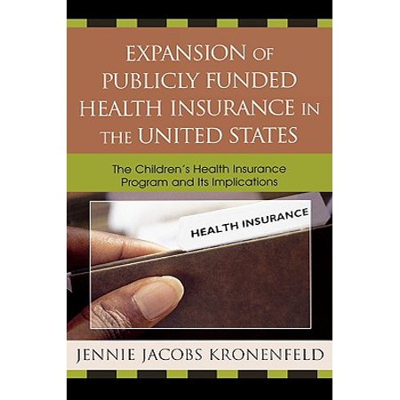 Expansion of Publicly Funded Health Insurance in the United States : The Children's Health Insurance Program (Chips) and Its Implications