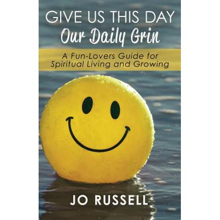 Give Us This Day Our Daily Grin : A Fun-Lovers Guide for Spiritual Living and Growing ()