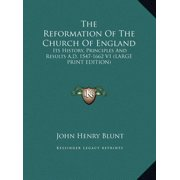 The Reformation of the Church of England : Its History, Principles and Results A.D. 1547-1662 V1 (Large Print Edition)