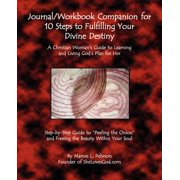 Journal/Workbook Companion for 10 Steps to Fulfilling Your Divine Destiny : A Christian Woman