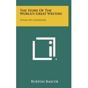 The Story of the World's Great Writers : Titans of Literature