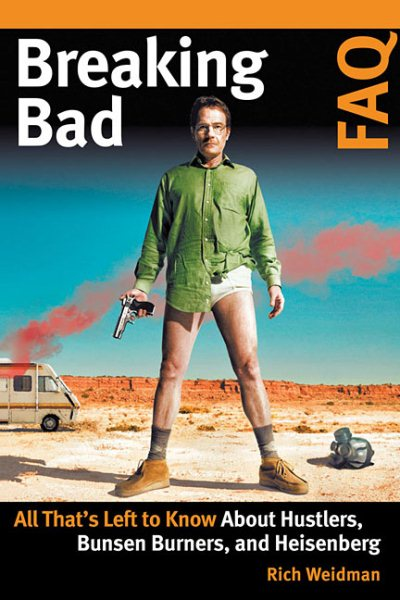 Breaking Bad FAQ : All That's Left to Know about Hustlers, Bunsen Burners, and Heisenberg by
