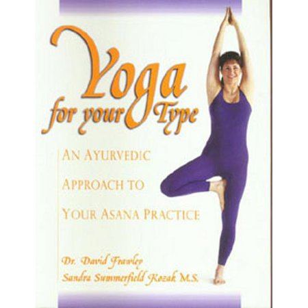 Yoga For Your Type  An Ayurvedic Approach To Your Asana Practice