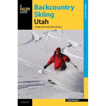 Backcountry Skiing Utah : A Guide to the State's Best Ski