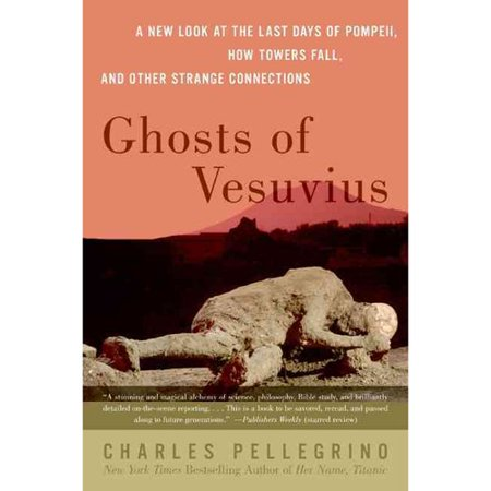 Ghosts Of Vesuvius: A New Look At The Last Days Of Pompeii, How The Towers Fell, And Other Strange Connections